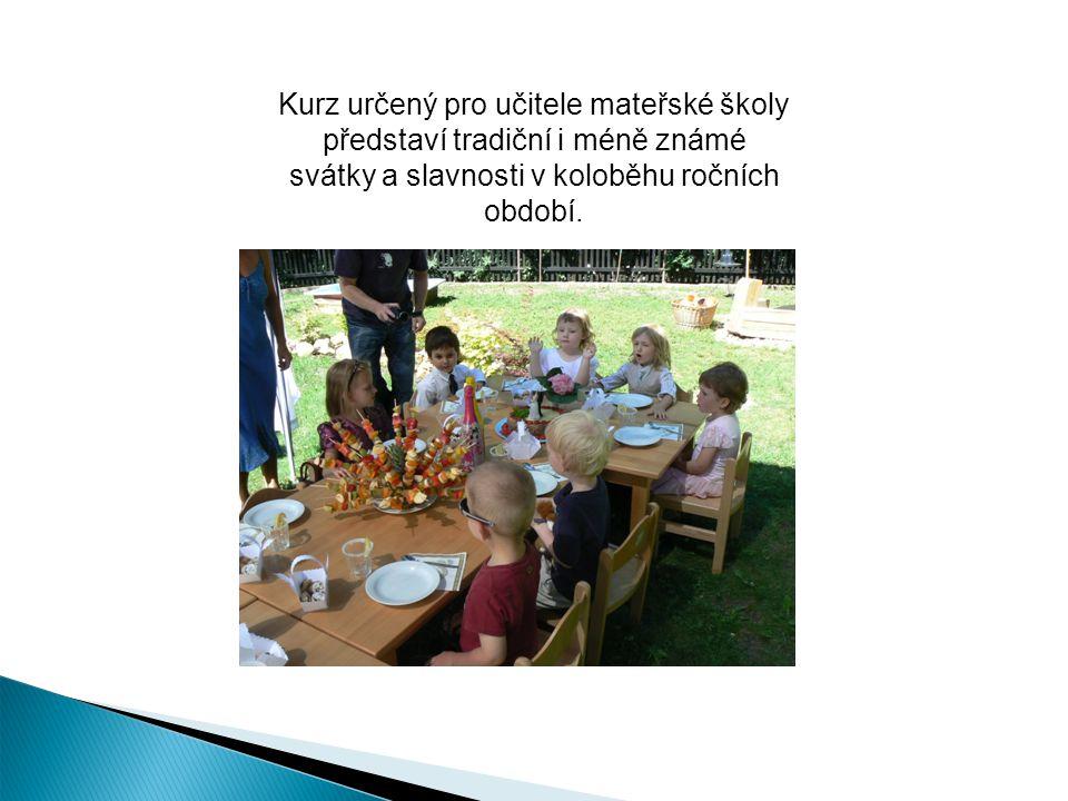 Kurz určený pro učitele mateřské školy představí tradiční i méně známé svátky a slavnosti v koloběhu ročních období.