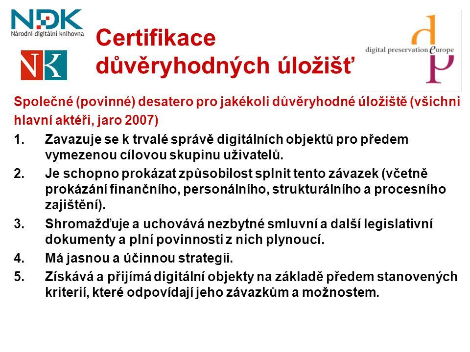 Certifikace důvěryhodných úložišť Společné (povinné) desatero pro jakékoli důvěryhodné úložiště (všichni hlavní aktéři, jaro 2007) 1.Zavazuje se k trv