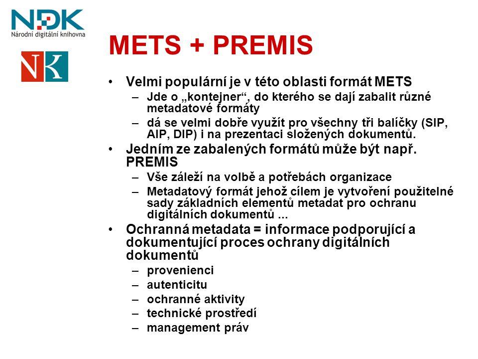 """METS + PREMIS •Velmi populární je v této oblasti formát METS –Jde o """"kontejner"""", do kterého se dají zabalit různé metadatové formáty –dá se velmi dobř"""