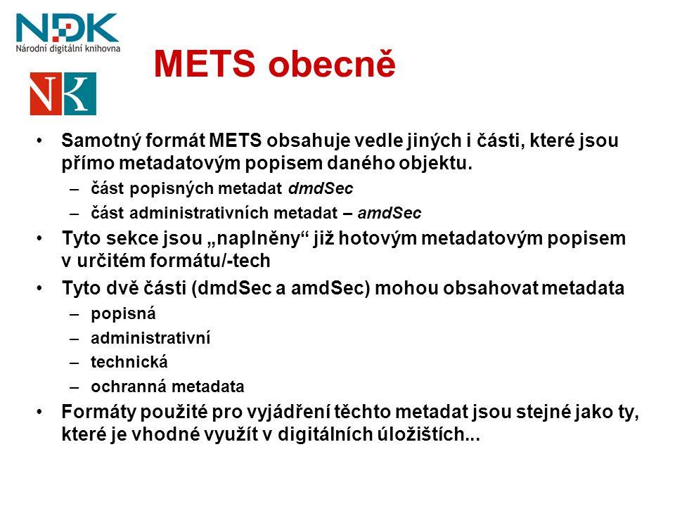 METS obecně •Samotný formát METS obsahuje vedle jiných i části, které jsou přímo metadatovým popisem daného objektu. –část popisných metadat dmdSec –č