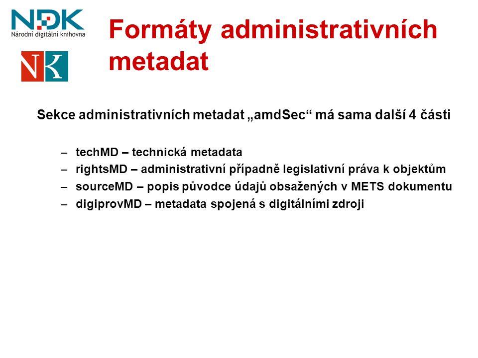 """Formáty administrativních metadat Sekce administrativních metadat """"amdSec"""" má sama další 4 části –techMD – technická metadata –rightsMD – administrati"""