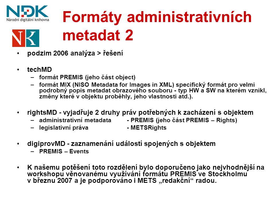 Formáty administrativních metadat 2 •podzim 2006 analýza > řešení •techMD –formát PREMIS (jeho část object) –formát MIX (NISO Metadata for Images in X