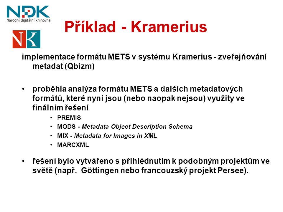 Příklad - Kramerius implementace formátu METS v systému Kramerius - zveřejňování metadat (Qbizm) •proběhla analýza formátu METS a dalších metadatových