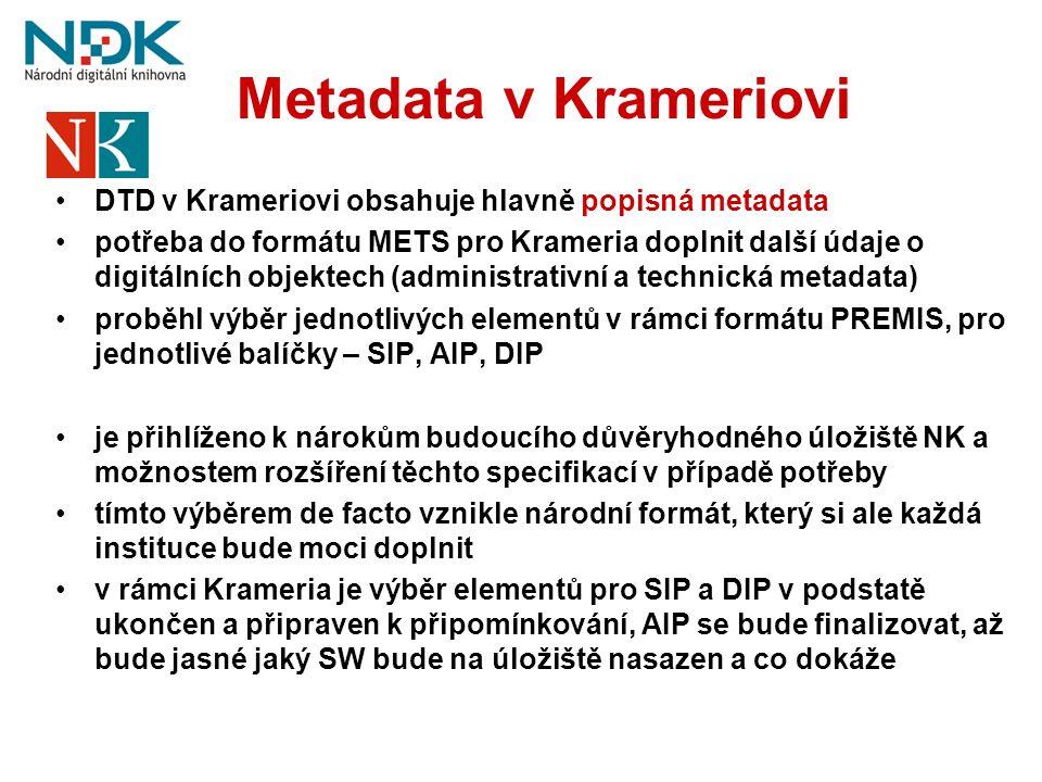Metadata v Krameriovi •DTD v Krameriovi obsahuje hlavně popisná metadata •potřeba do formátu METS pro Krameria doplnit další údaje o digitálních objek