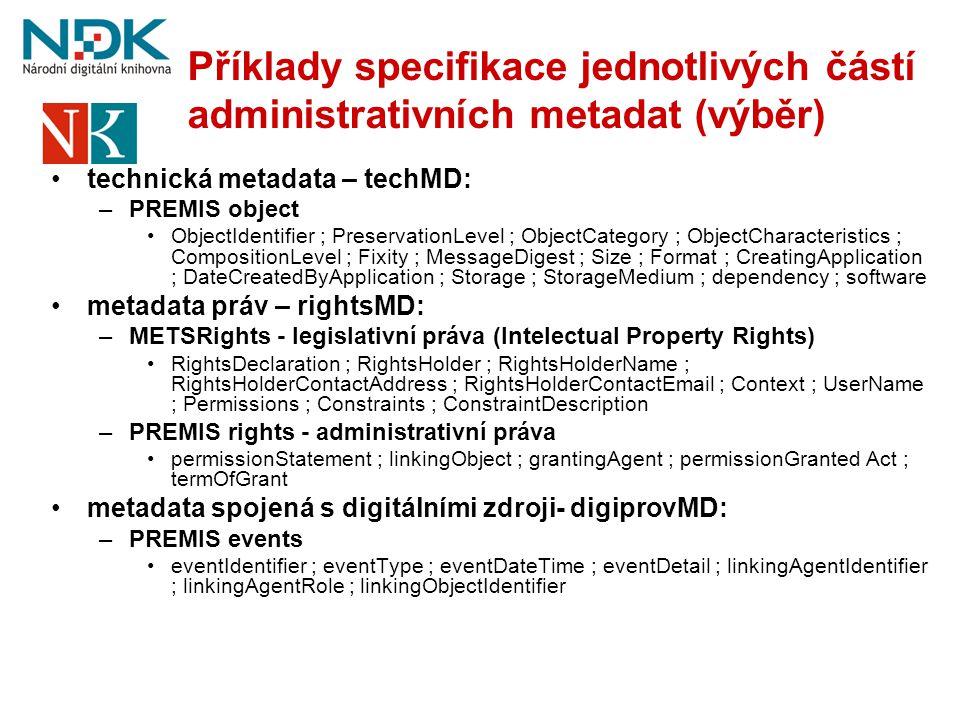 Příklady specifikace jednotlivých částí administrativních metadat (výběr) •technická metadata – techMD: –PREMIS object •ObjectIdentifier ; Preservatio