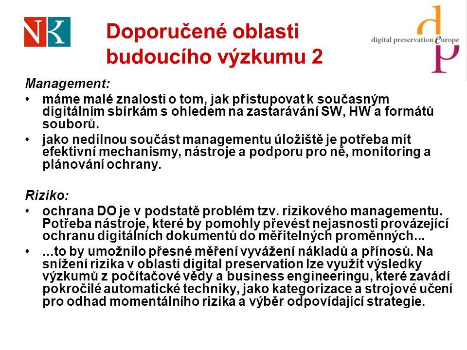 Management: •máme malé znalosti o tom, jak přistupovat k současným digitálním sbírkám s ohledem na zastarávání SW, HW a formátů souborů. •jako nedílno