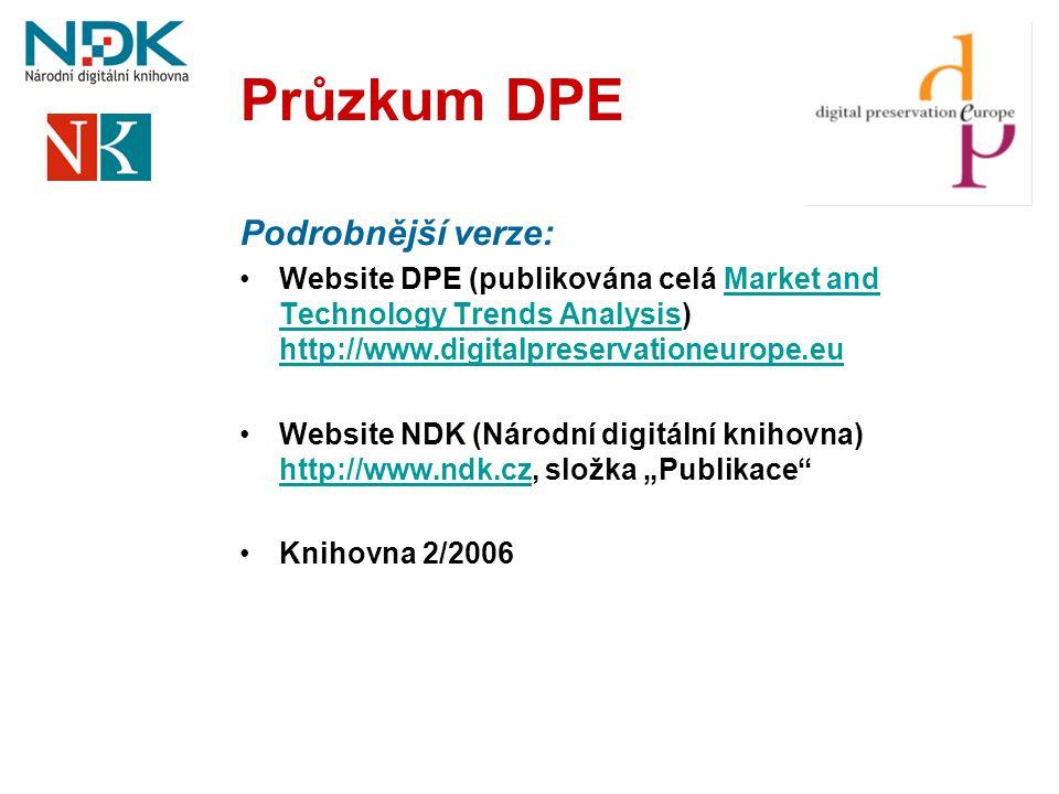 Průzkum DPE Podrobnější verze: •Website DPE (publikována celá Market and Technology Trends Analysis) http://www.digitalpreservationeurope.euMarket and