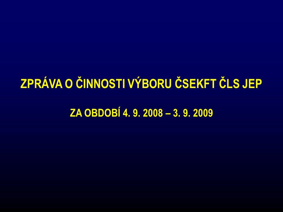 ZPRÁVA O ČINNOSTI VÝBORU ČSEKFT ČLS JEP ZA OBDOBÍ 4. 9. 2008 – 3. 9. 2009