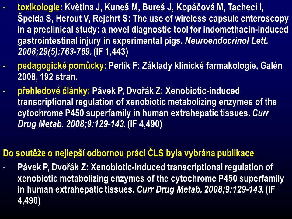 - toxikologie: Květina J, Kuneš M, Bureš J, Kopáčová M, Tachecí I, Špelda S, Herout V, Rejchrt S: The use of wireless capsule enteroscopy in a preclin
