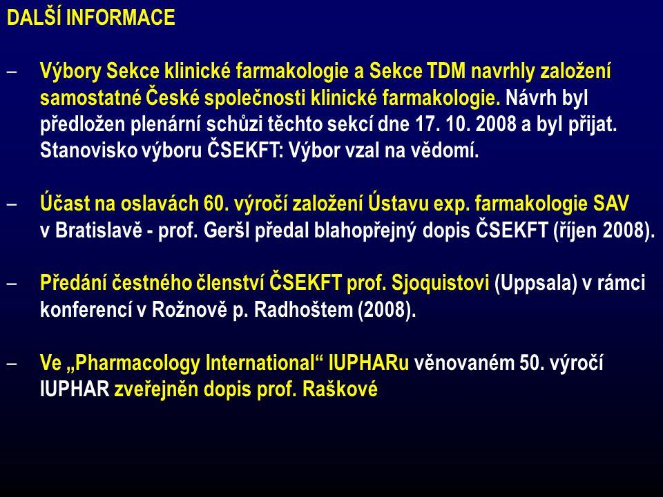 DALŠÍ INFORMACE – Výbory Sekce klinické farmakologie a Sekce TDM navrhly založení samostatné České společnosti klinické farmakologie.