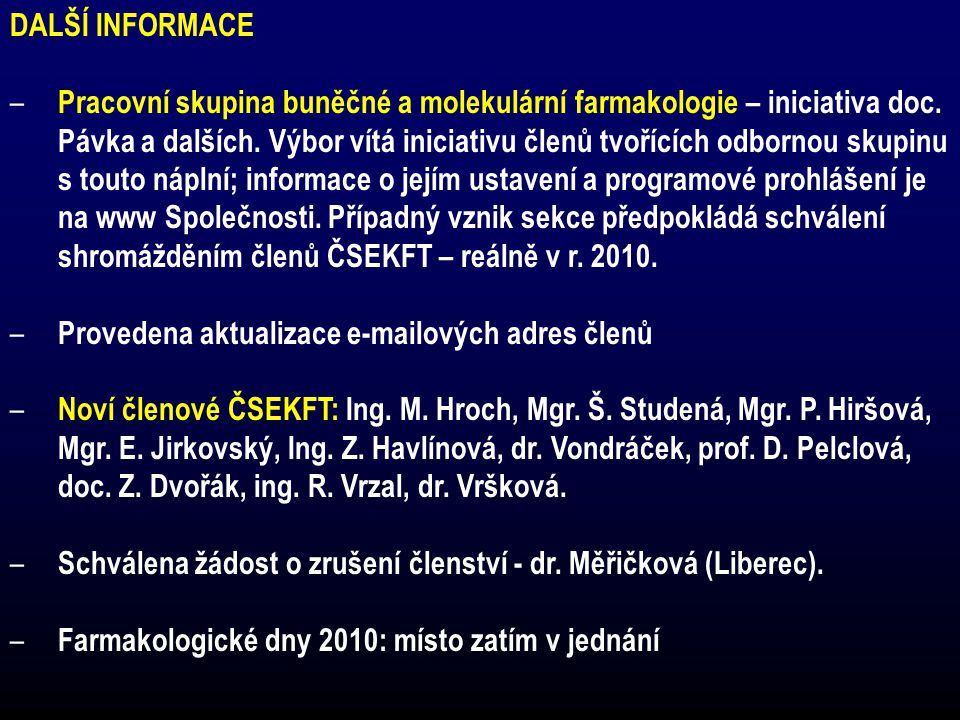 DALŠÍ INFORMACE – Pracovní skupina buněčné a molekulární farmakologie – iniciativa doc. Pávka a dalších. Výbor vítá iniciativu členů tvořících odborno