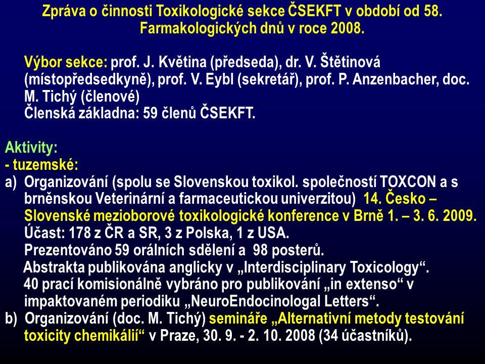 Zpráva o činnosti Toxikologické sekce ČSEKFT v období od 58. Farmakologických dnů v roce 2008. Výbor sekce: prof. J. Květina (předseda), dr. V. Štětin