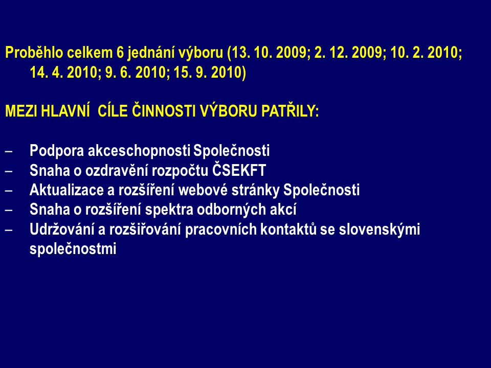 Proběhlo celkem 6 jednání výboru (13.10. 2009; 2.