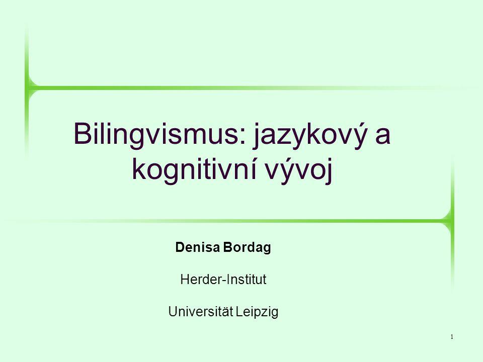 32 Hypotézy o kognitivním vývoji bilingvních dětí • Zkušenost, že existují dvě možnosti, jak popsat svět, dává bilingvním mluvčím základ pro porozumění tomu, že tutéž věc je možné vidět ze dvou různých úhlů  bilingválové jsou flexibilnější ve vnímání a interpretaci (Peal & Lambert, 1962) • Vzájemná interference mezi dvěma jazyky nutí bilingvály užívat strategie, které urychlují kognitivní vývoj (Ben-Zeev, 1977)