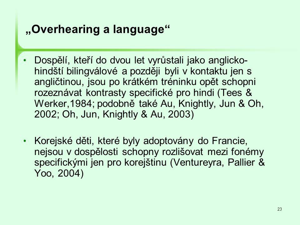 """23 """"Overhearing a language"""" • Dospělí, kteří do dvou let vyrůstali jako anglicko- hindští bilingválové a později byli v kontaktu jen s angličtinou, js"""
