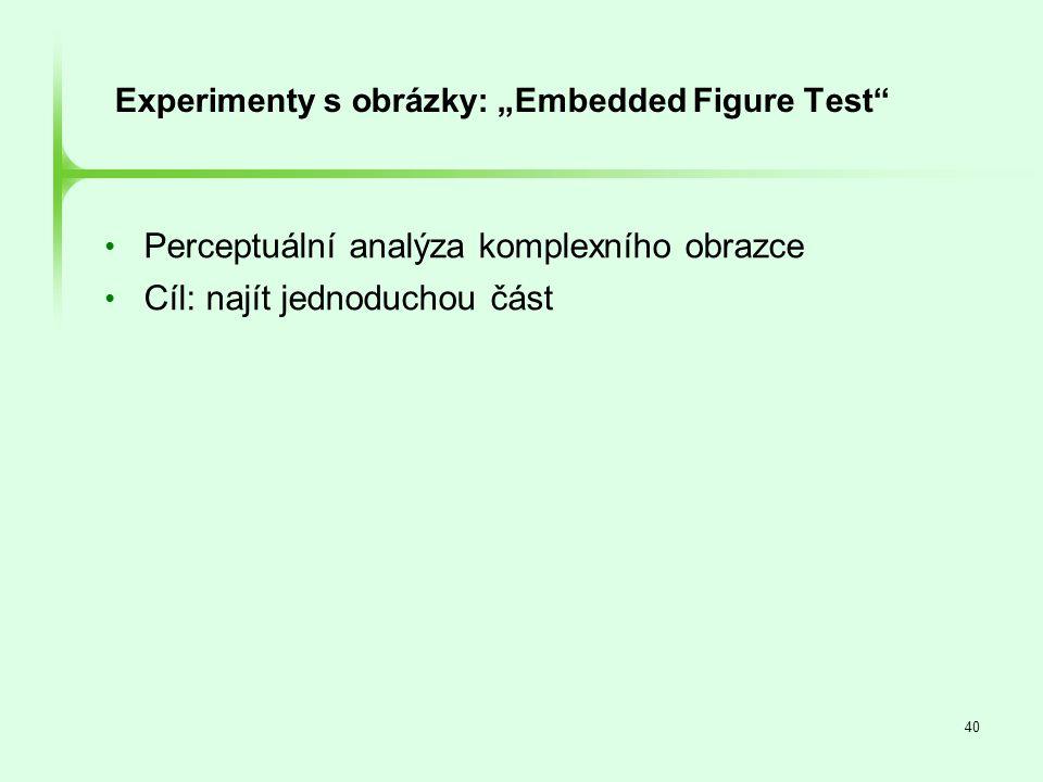 """40 Experimenty s obrázky: """"Embedded Figure Test"""" • Perceptuální analýza komplexního obrazce • Cíl: najít jednoduchou část"""