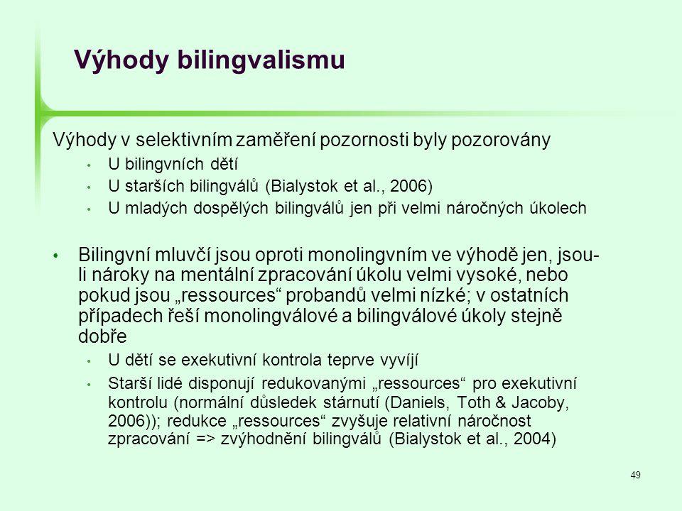 49 Výhody v selektivním zaměření pozornosti byly pozorovány • U bilingvních dětí • U starších bilingválů (Bialystok et al., 2006) • U mladých dospělýc