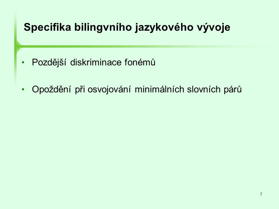 18 Dospělí bilingvní mluvčí • 3 hypotézy: • Bilingvní mluvčí mají jednu společnou fonetickou reprezentaci obou jazyků, jež se odlišuje od fonetické reprezentace každého z těchto jazyků (Flege, 1987, 1995; Flege, Munro & MacKay, 1995) • Hranice mezi fonémovými kategoriemi bilingvních mluvčí vedou jinak, než jak je tomu u monolingvních mluvčí každého z obou jazyků • Bilingvní mluvčí mají jen jednu fonetickou reprezentaci a to tu svého dominantního jazyka (Bosch, Costa & Sebastian- Galles, 2000) • Bilingvní mluvčí mají dva oddělené, na sobě nezávislé fonetické systémy (Grosjean, 1997; MacLeod & Stoel- Gammon, 2005)