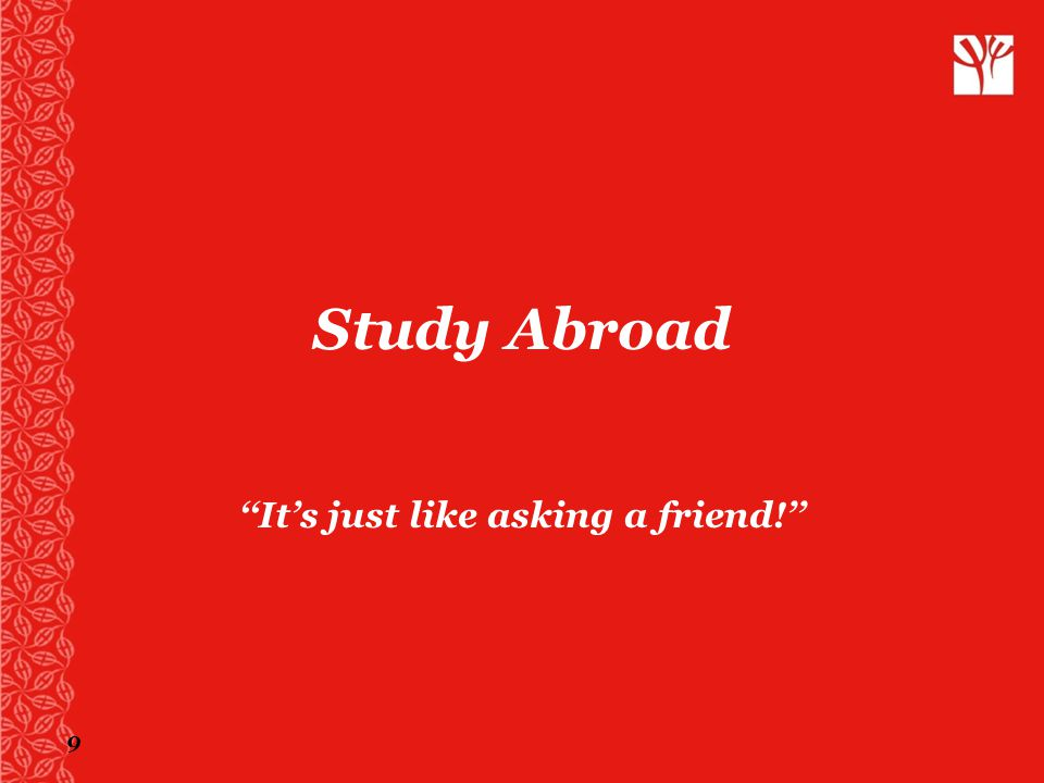 9 Study Abroad ''It's just like asking a friend!''