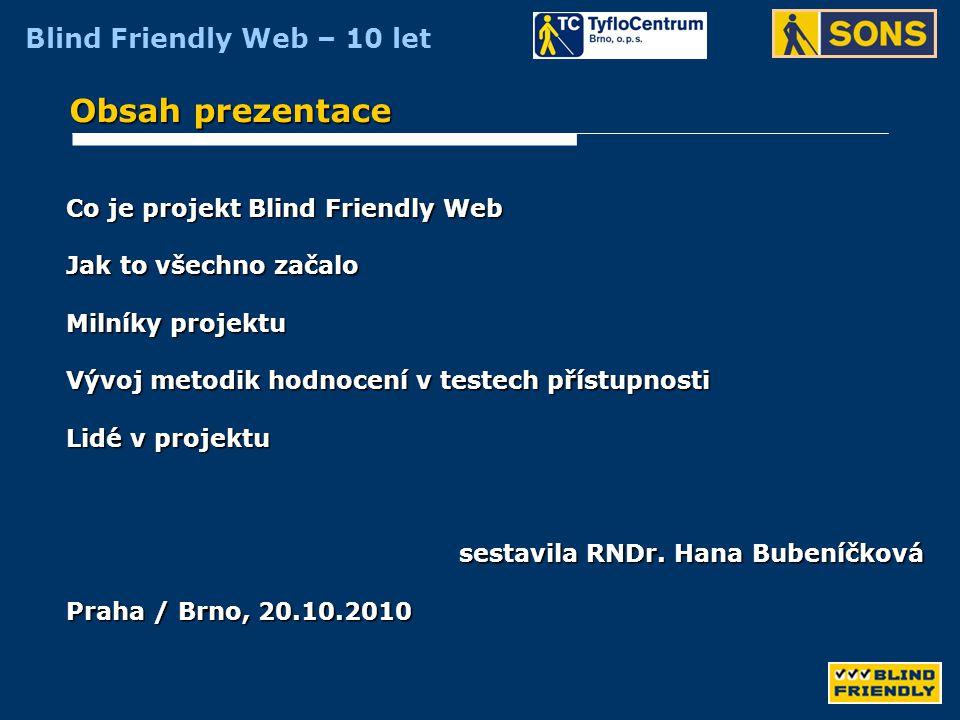 Blind Friendly Web – 10 let Co je projekt BLIND FRIENDLY WEB iniciativa Sjednocené organizace nevidomých a slabozrakých a obecně prospěšné společnosti TyfloCentrum Brno, která se systematicky věnuje přístupnosti webových stránek.