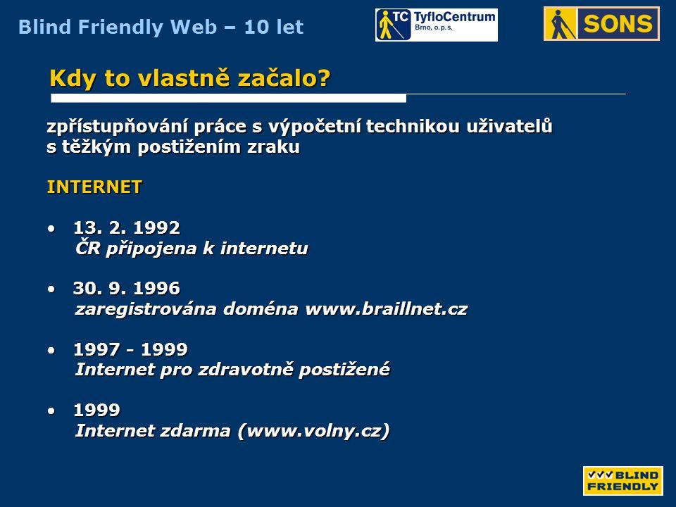 Blind Friendly Web – 10 let Milníky projektu •1999 – první pravidla, jak tvořit bezbariérový web •2000 – vznik první verze metodiky Blind Friendly Web •26.