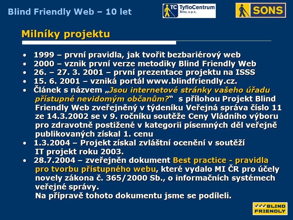 Blind Friendly Web – 10 let Milníky projektu • 1.7.2006 – vstup strategického partnera do projektu – TyfloCentrum Brno, o.p.s.