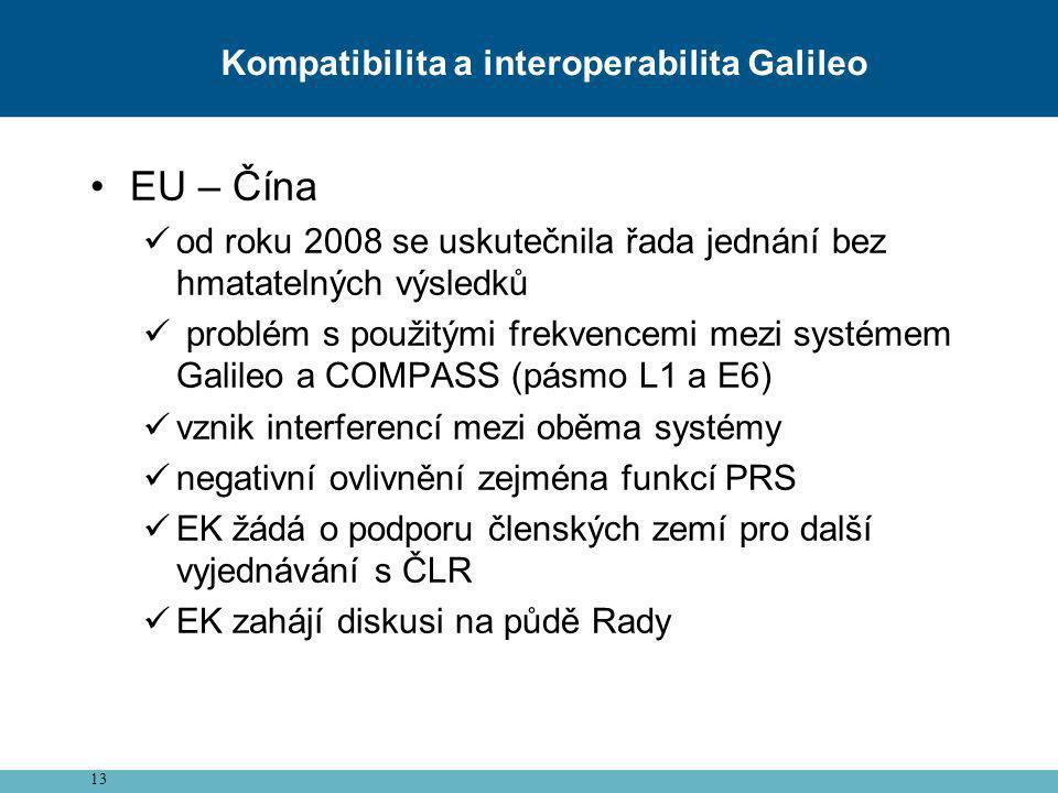 13 Kompatibilita a interoperabilita Galileo •EU – Čína  od roku 2008 se uskutečnila řada jednání bez hmatatelných výsledků  problém s použitými frek