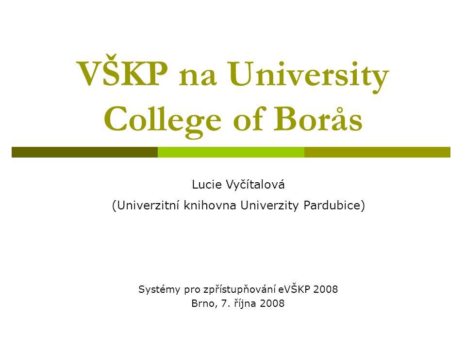 VŠKP na University College of Borås Systémy pro zpřístupňování eVŠKP 2008 Brno, 7.