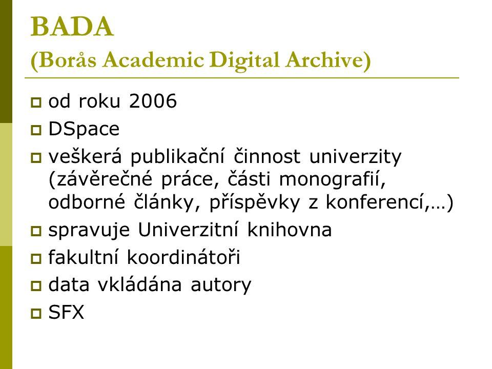 BADA (Borås Academic Digital Archive)  od roku 2006  DSpace  veškerá publikační činnost univerzity (závěrečné práce, části monografií, odborné články, příspěvky z konferencí,…)  spravuje Univerzitní knihovna  fakultní koordinátoři  data vkládána autory  SFX