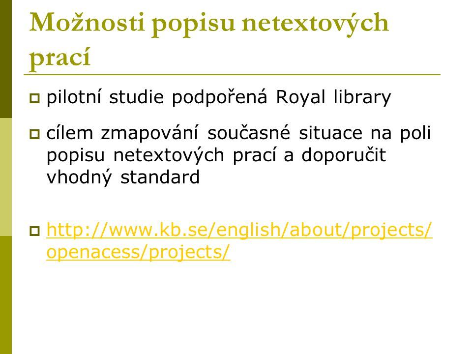 Možnosti popisu netextových prací  pilotní studie podpořená Royal library  cílem zmapování současné situace na poli popisu netextových prací a doporučit vhodný standard  http://www.kb.se/english/about/projects/ openacess/projects/ http://www.kb.se/english/about/projects/ openacess/projects/