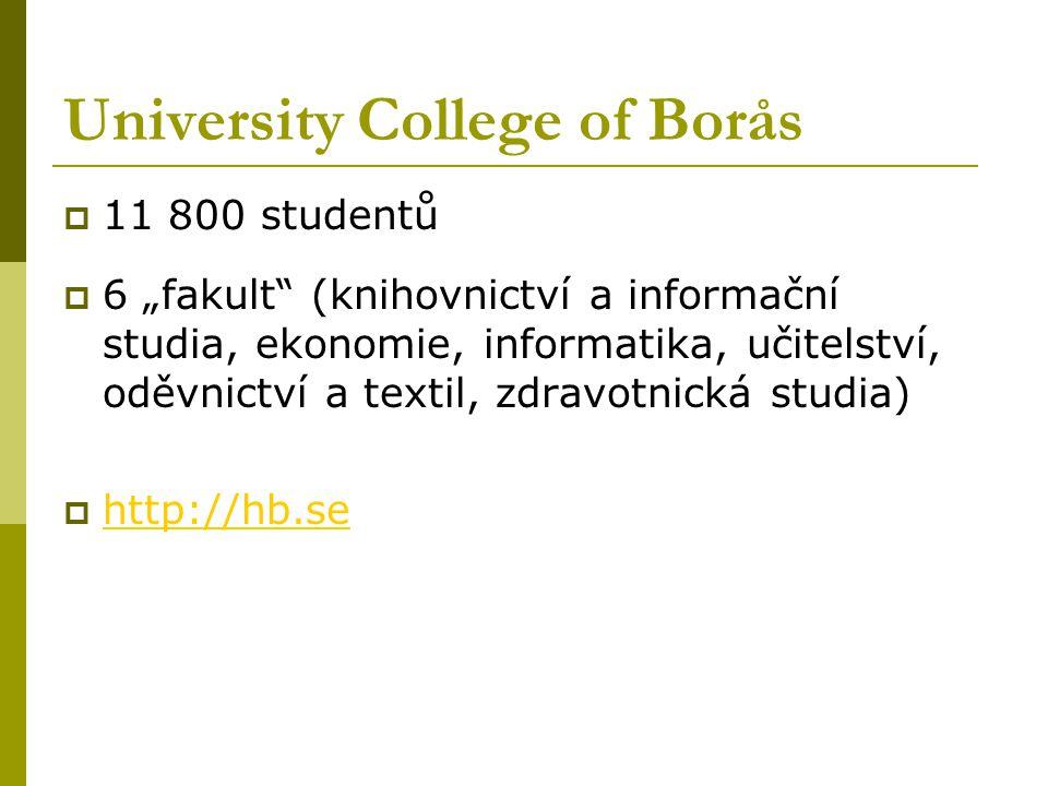 """University College of Borås  11 800 studentů  6 """"fakult (knihovnictví a informační studia, ekonomie, informatika, učitelství, oděvnictví a textil, zdravotnická studia)  http://hb.se http://hb.se"""