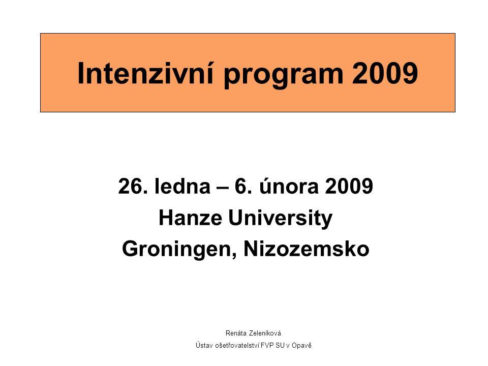 Intenzivní program 2009 26. ledna – 6. února 2009 Hanze University Groningen, Nizozemsko Renáta Zeleníková Ústav ošetřovatelství FVP SU v Opavě