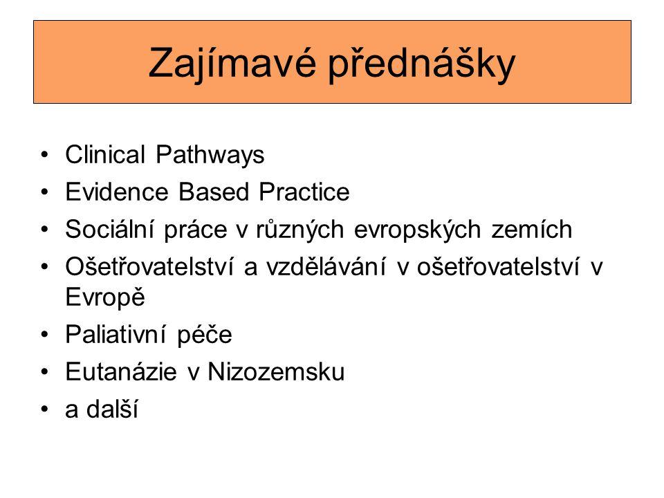 Zajímavé přednášky •Clinical Pathways •Evidence Based Practice •Sociální práce v různých evropských zemích •Ošetřovatelství a vzdělávání v ošetřovatel