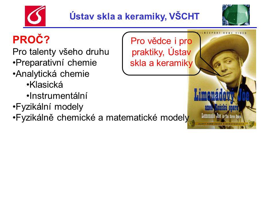 Ústav skla a keramiky, VŠCHT PROČ? Pro talenty všeho druhu •Preparativní chemie •Analytická chemie •Klasická •Instrumentální •Fyzikální modely •Fyziká
