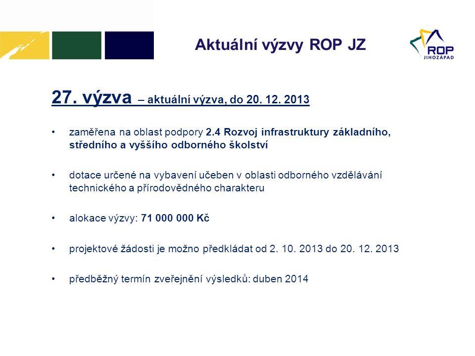 Aktuální výzvy ROP JZ 27. výzva – aktuální výzva, do 20. 12. 2013 •zaměřena na oblast podpory 2.4 Rozvoj infrastruktury základního, středního a vyššíh