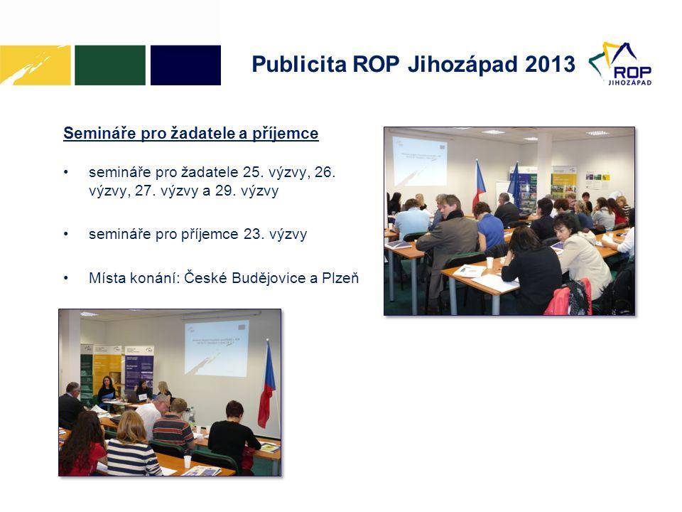 Publicita ROP Jihozápad 2013 Semináře pro žadatele a příjemce •semináře pro žadatele 25.