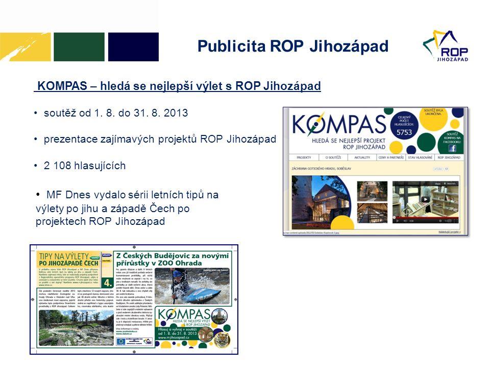 Publicita ROP Jihozápad KOMPAS – hledá se nejlepší výlet s ROP Jihozápad • soutěž od 1. 8. do 31. 8. 2013 • prezentace zajímavých projektů ROP Jihozáp