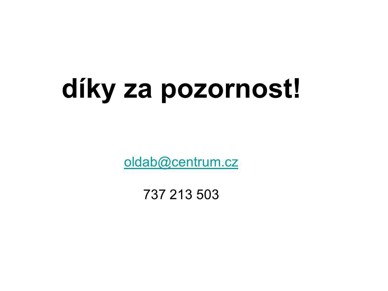 díky za pozornost! oldab@centrum.cz 737 213 503