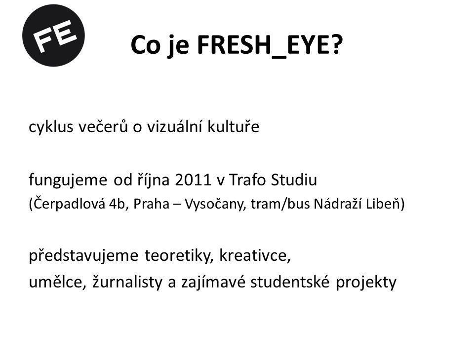 Kde nás najdete? www.fresh-eye.cz www.facebook.com/fresheye www.vimeo.com/fresheyepraha