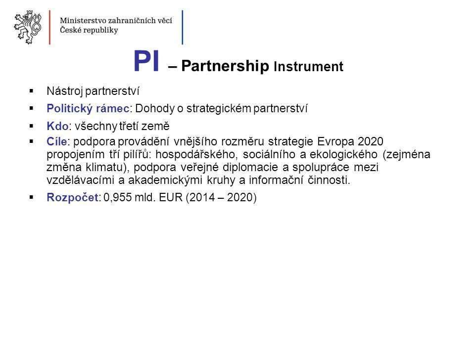 PI – Partnership Instrument  Nástroj partnerství  Politický rámec: Dohody o strategickém partnerství  Kdo: všechny třetí země  Cíle: podpora prová