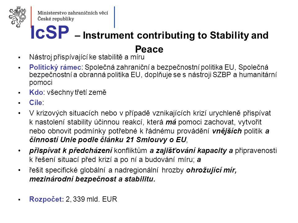 IcSP – Instrument contributing to Stability and Peace  Nástroj přispívající ke stabilitě a míru  Politický rámec: Společná zahraniční a bezpečnostní