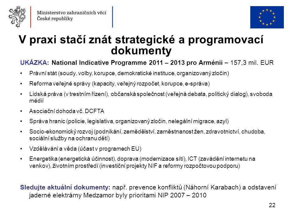22 V praxi stačí znát strategické a programovací dokumenty UKÁZKA: National Indicative Programme 2011 – 2013 pro Arménii – 157,3 mil. EUR •Právní stát