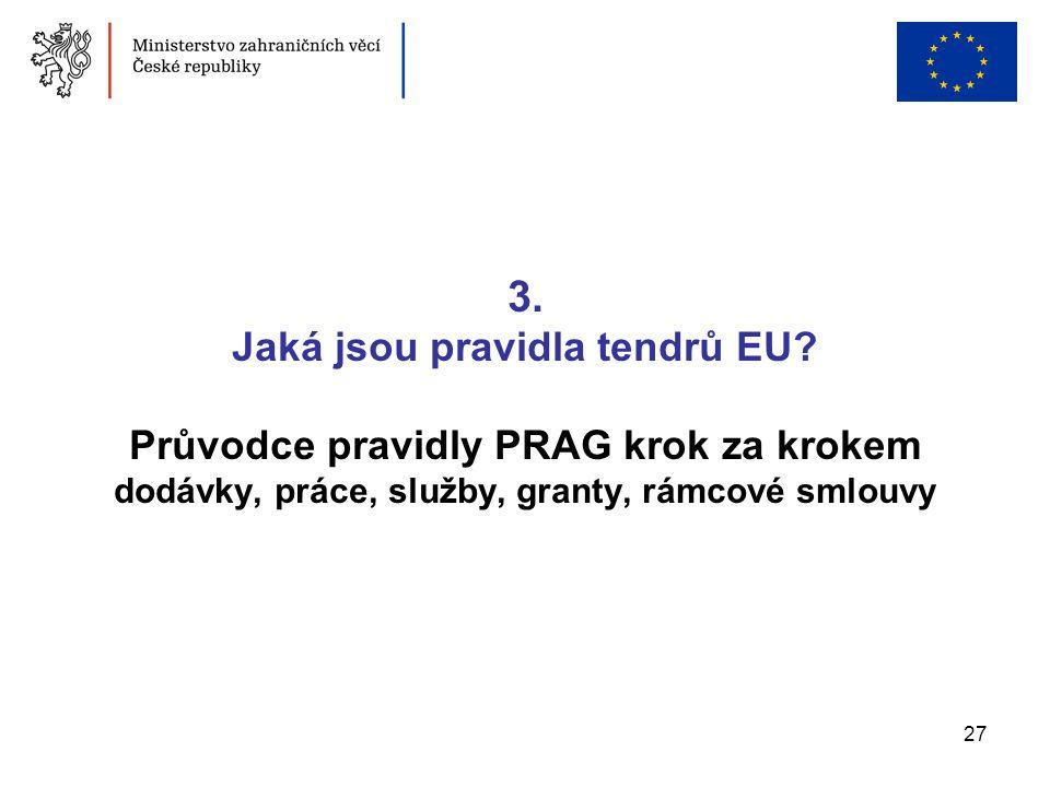 27 3. Jaká jsou pravidla tendrů EU? Průvodce pravidly PRAG krok za krokem dodávky, práce, služby, granty, rámcové smlouvy