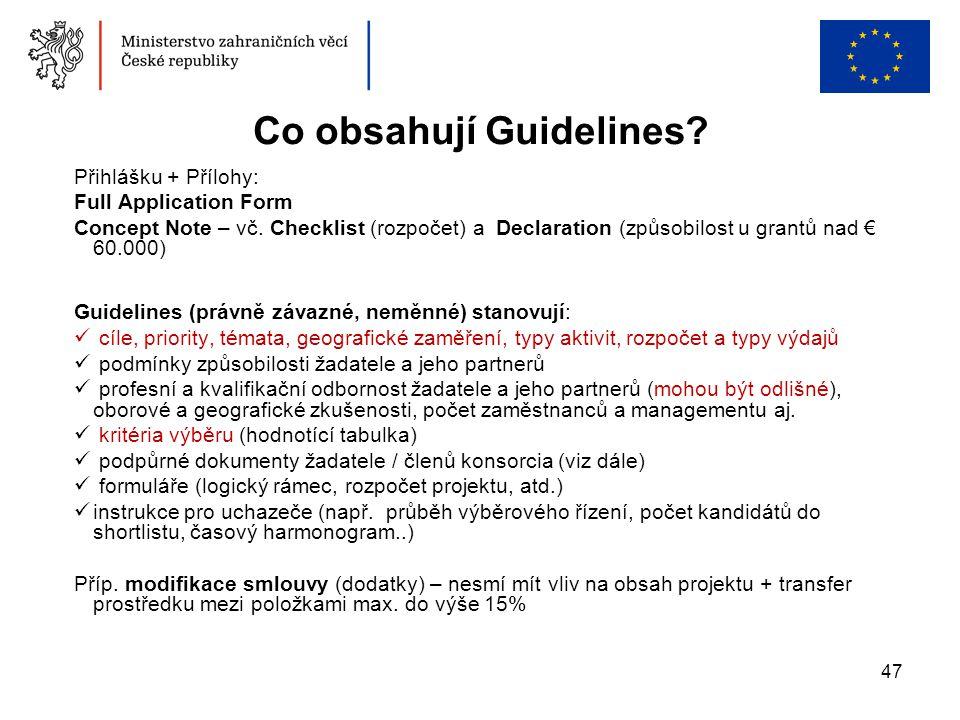 47 Přihlášku + Přílohy: Full Application Form Concept Note – vč. Checklist (rozpočet) a Declaration (způsobilost u grantů nad € 60.000) Guidelines (pr