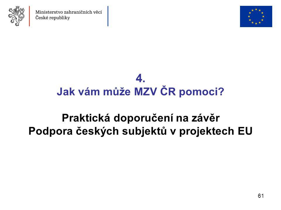 61 4. Jak vám může MZV ČR pomoci? Praktická doporučení na závěr Podpora českých subjektů v projektech EU