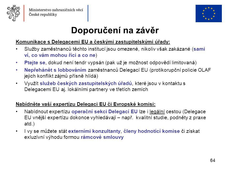 64 Doporučení na závěr Komunikace s Delegacemi EU a českými zastupitelskými úřady: •Služby zaměstnanců těchto institucí jsou omezené, nikoliv však zak