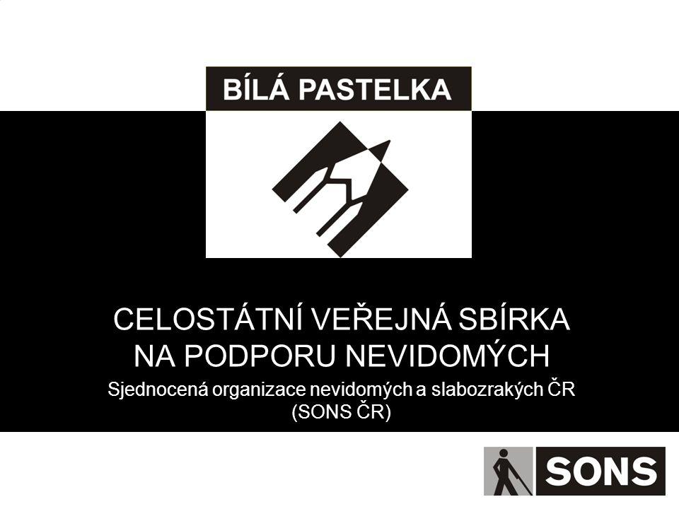 CELOSTÁTNÍ VEŘEJNÁ SBÍRKA NA PODPORU NEVIDOMÝCH Sjednocená organizace nevidomých a slabozrakých ČR (SONS ČR)
