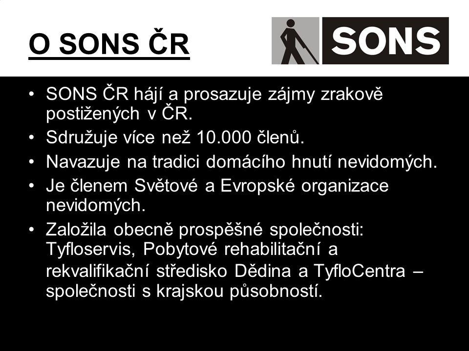 O SONS ČR •SONS ČR hájí a prosazuje zájmy zrakově postižených v ČR.