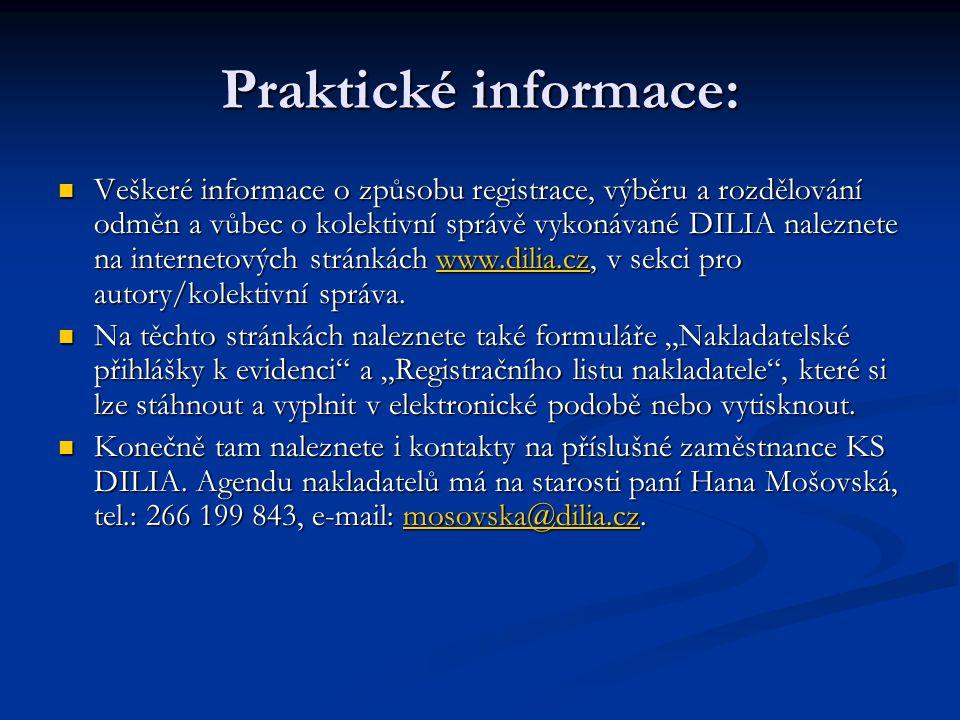 Praktické informace:  Veškeré informace o způsobu registrace, výběru a rozdělování odměn a vůbec o kolektivní správě vykonávané DILIA naleznete na in