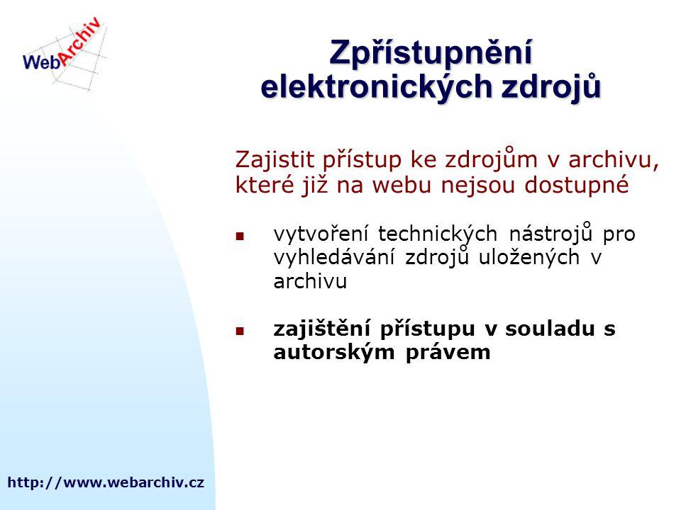 http://www.webarchiv.cz Zpřístupnění elektronických zdrojů Zajistit přístup ke zdrojům v archivu, které již na webu nejsou dostupné  vytvoření techni